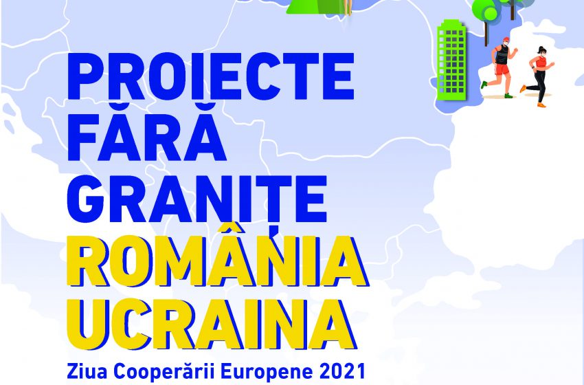 Proiecte fără granițe. România | Ucraina-Ziua Cooperării Europene 2021